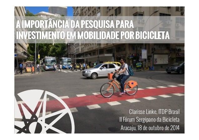 Clarisse Linke, ITDP Brasil  II Fórum Sergipano da Bicicleta  Aracaju, 18 de outubro de 2014