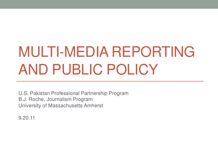 Multi-media reporting and public policy<br />U.S. Pakistan Professional Partnership Program<br />B.J. Roche, Journalism Pr...