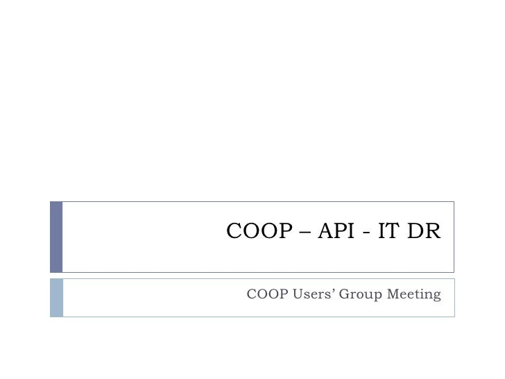 COOP – API - IT DR<br />COOP Users' Group Meeting<br />
