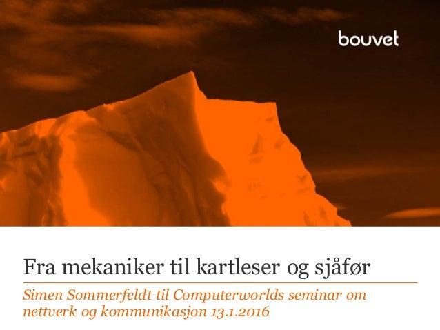Fra mekaniker til kartleser og sjåfør Simen Sommerfeldt til Computerworlds seminar om nettverk og kommunikasjon 13.1.2016