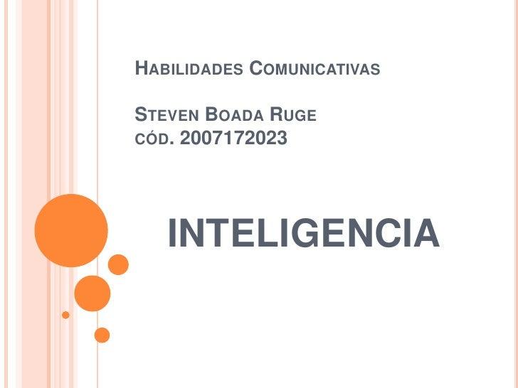 Habilidades ComunicativasSteven Boada Rugecód. 2007172023<br />INTELIGENCIA<br />