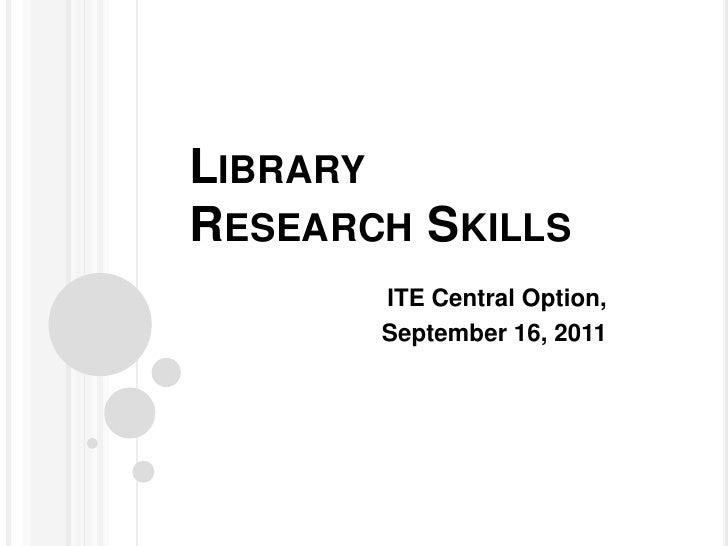 LibraryResearch Skills<br />ITE Central Option, <br />September 16, 2011<br />
