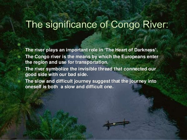 congo river heart of darkness A summary of themes in joseph conrad's heart of darkness  the central  station and finally up the river to the inner station, he encounters scenes of  torture,.