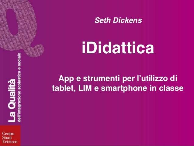 Seth Dickens  iDidattica App e strumenti per l'utilizzo di tablet, LIM e smartphone in classe