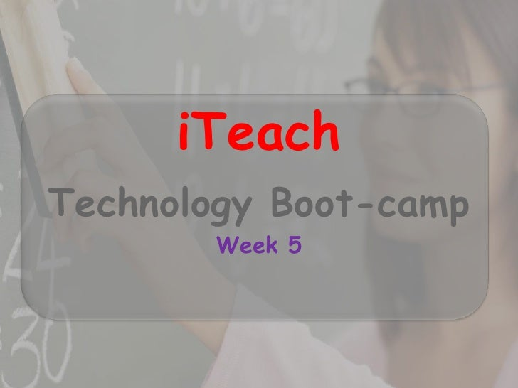 iTeach<br />Technology Boot-camp<br />Week 5<br />