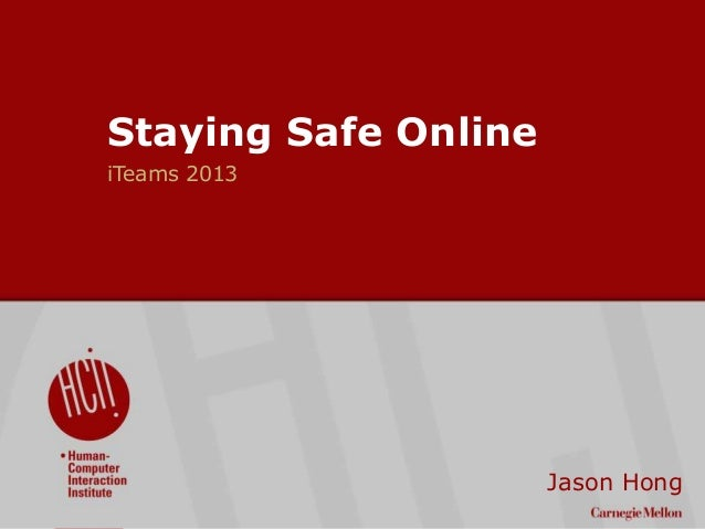 ©2009CarnegieMellonUniversity:1 Staying Safe Online iTeams 2013 Jason Hong