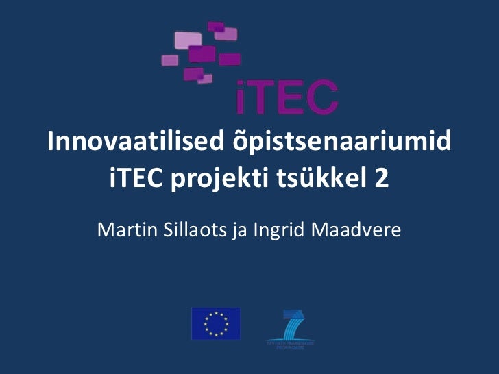 Innovaatilised õpistsenaariumid iTEC projekti tsükkel 2 Martin Sillaots ja Ingrid Maadvere