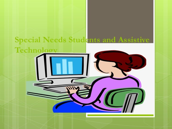 Special Needs Students and Assistive Technology<br />