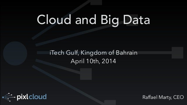 Raffael Marty, CEO Cloud and Big Data iTech Gulf, Kingdom of Bahrain April 10th, 2014