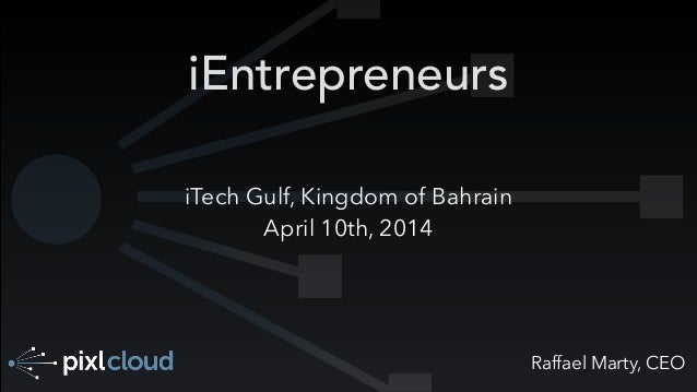 Raffael Marty, CEO iEntrepreneurs iTech Gulf, Kingdom of Bahrain April 10th, 2014