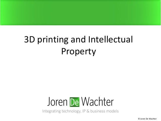 3D printing and Intellectual Property © Joren De Wachter