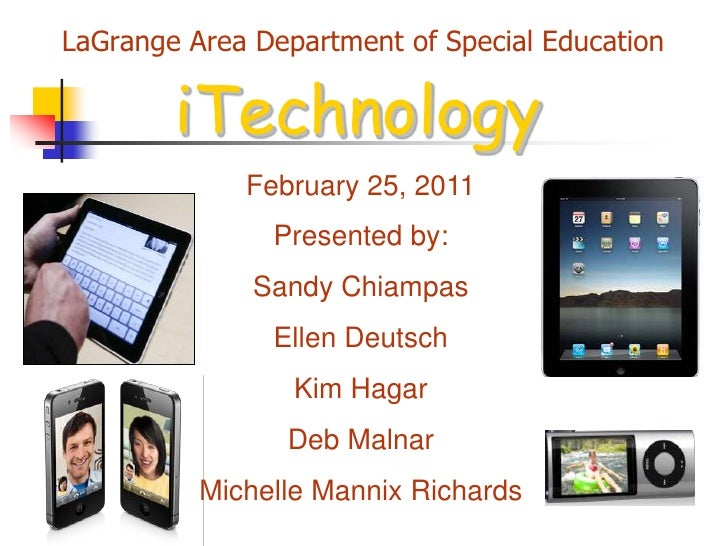 LaGrange Area Department of Special Education<br />iTechnology<br />February 25, 2011<br />Presented by:<br />Sandy Chiamp...