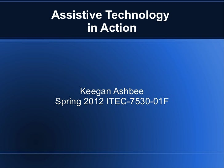 Assistive Technology  in Action Keegan Ashbee Spring 2012 ITEC-7530-01F