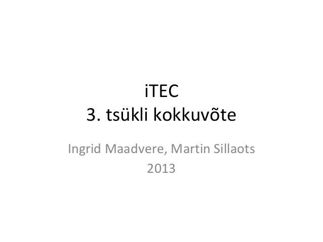 iTEC   3. tsükli kokkuvõteIngrid Maadvere, Martin Sillaots            2013