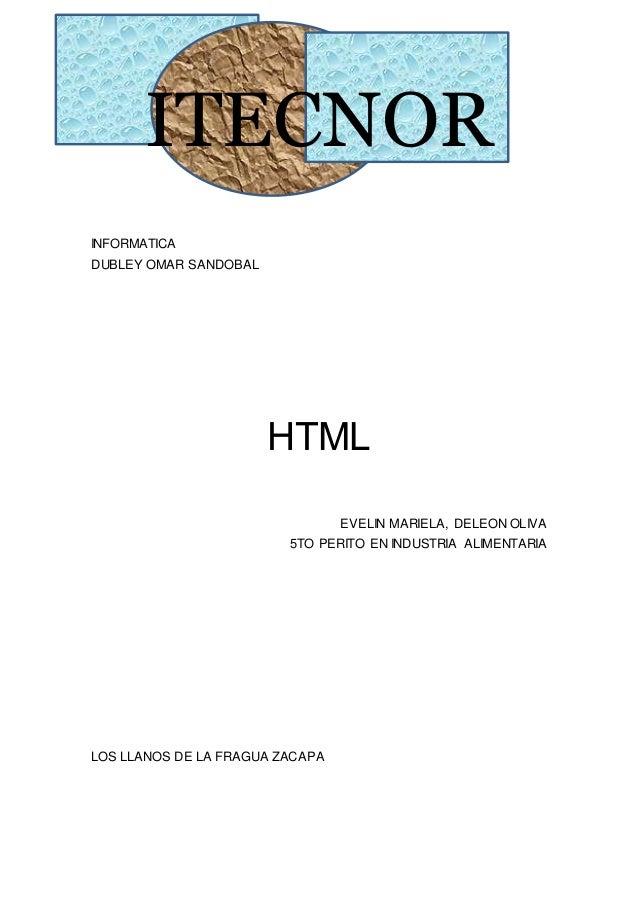 ITECNOR INFORMATICA DUBLEY OMAR SANDOBAL HTML EVELIN MARIELA, DELEON OLIVA 5TO PERITO EN INDUSTRIA ALIMENTARIA LOS LLANOS ...