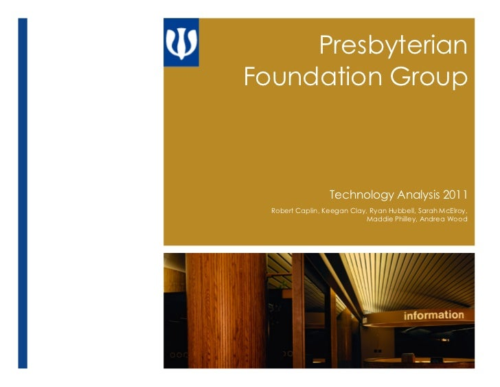 PresbyterianFoundation Group                  Technology Analysis 2011  Robert Caplin, Keegan Clay, Ryan Hubbell, Sarah Mc...