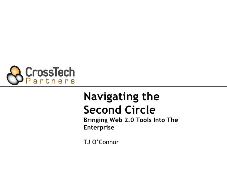 Navigating the Second Circle Bringing Web 2.0 Tools Into The Enterprise TJ O'Connor