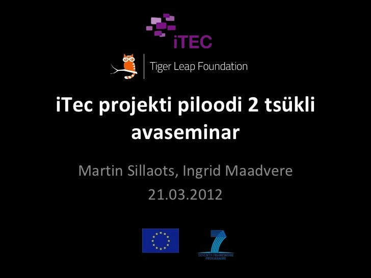iTec projekti piloodi 2 tsükli        avaseminar  Martin Sillaots, Ingrid Maadvere             21.03.2012