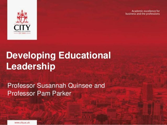 Developing Educational Leadership Professor Susannah Quinsee and Professor Pam Parker