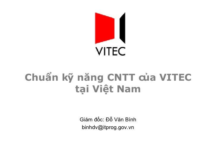 Chuẩn kỹ năng CNTT của VITEC tại Việt Nam Giám đốc: Đỗ Văn Bình [email_address]