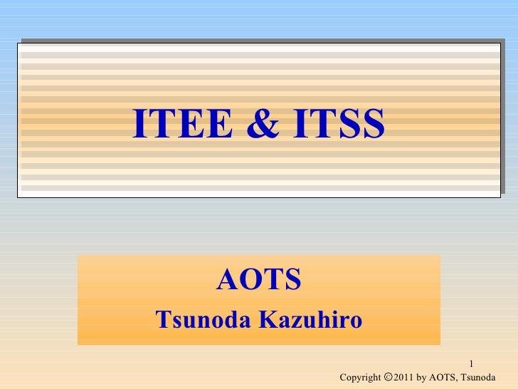 ITEE & ITSS     AOTS Tsunoda Kazuhiro                                               1               Copyright   C   2011 b...