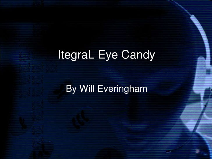 ItegraL Eye Candy   By Will Everingham
