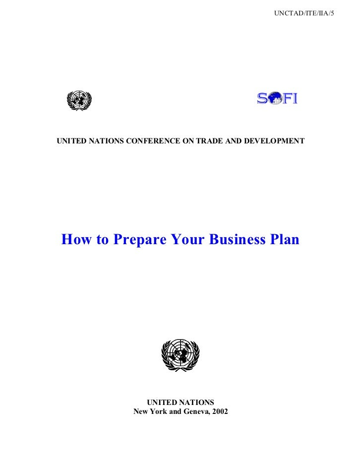 UNCTAD/ITE/IIA/5UNITED NATIONS CONFERENCE ON TRADE AND DEVELOPMENTHow to Prepare Your Business Plan                  UNITE...