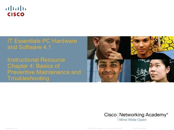 IT Essentials PC Hardware  and Software 4.1  Instructional Resource  Chapter 4: Basics of  Preventive Maintenance and  Tro...