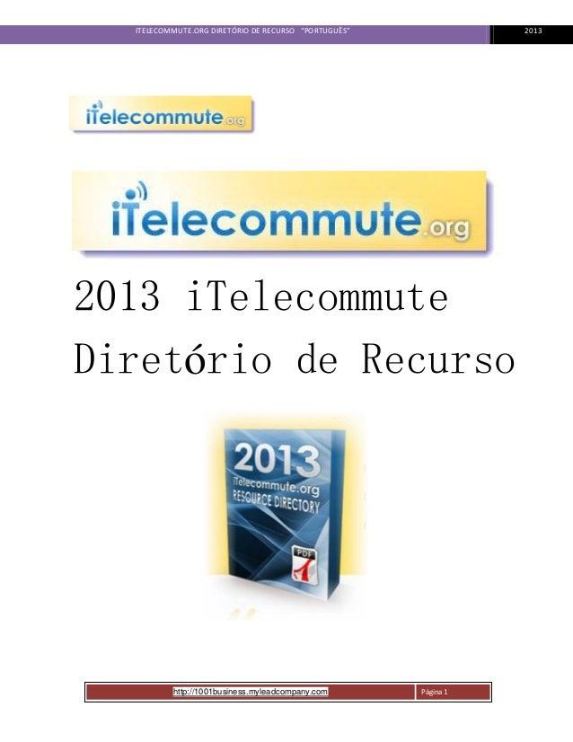 """ITELECOMMUTE.ORG DIRETÓRIO DE RECURSO """"PORTUGUÊS""""                       20132013 iTelecommuteDiretório de Recurso         ..."""