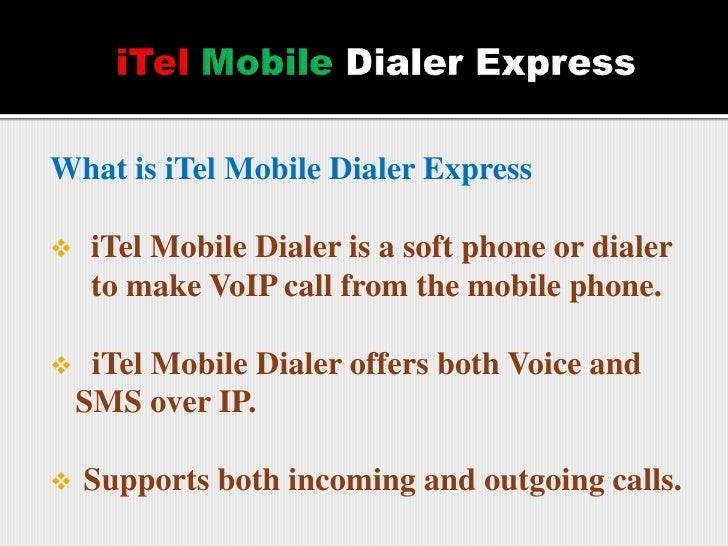 iTelMobileDialer Express<br />What is iTel Mobile Dialer Express<br /><ul><li>iTel Mobile Dialer is a soft phone or diale...