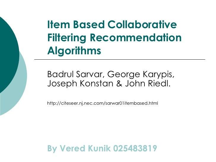 Item Based Collaborative Filtering Recommendation Algorithms Badrul Sarvar, George Karypis, Joseph Konstan & John Riedl. h...