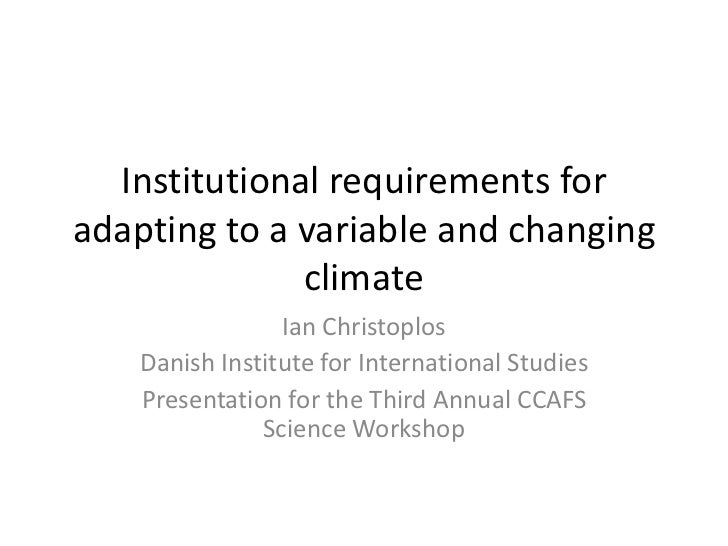 Institutional requirements foradapting to a variable and changing              climate                 Ian Christoplos    ...