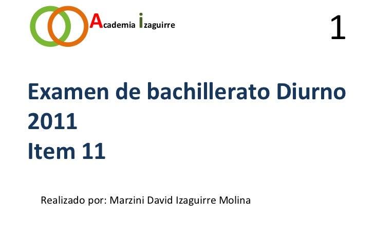 Academia izaguirre                                                 1Examen de bachillerato Diurno2011Item 11 Realizado por...