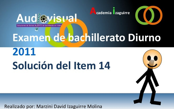 Academia izaguirre   Examen de bachillerato Diurno   2011   Solución del Item 14Realizado por: Marzini David Izaguirre Mol...