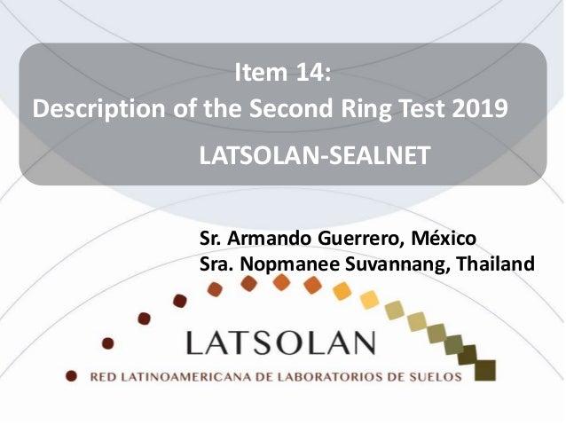 Item 14: Description of the Second Ring Test 2019 LATSOLAN-SEALNET Sr. Armando Guerrero, México Sra. Nopmanee Suvannang, T...