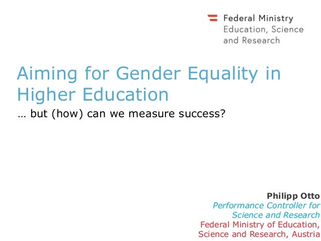 Aiming for Gender Equality in Higher Education … but (how) can we measure success? Philipp Otto Performance Controller for...