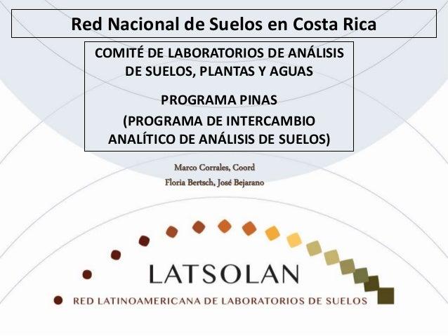 Red Nacional de Suelos en Costa Rica COMITÉ DE LABORATORIOS DE ANÁLISIS DE SUELOS, PLANTAS Y AGUAS PROGRAMA PINAS (PROGRAM...