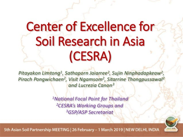 Center of Excellence for Soil Research in Asia (CESRA) Pitayakon Limtong1, Sathaporn Jaiarree2, Sujin Ninphadapkeaw2, Pira...