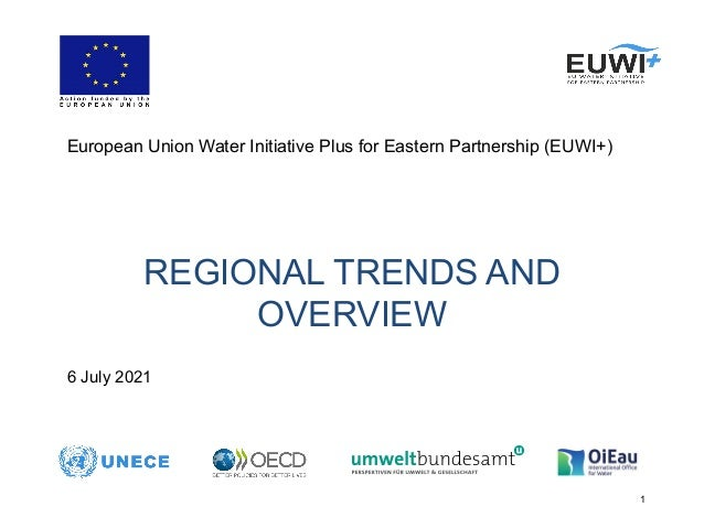 1 REGIONAL TRENDS AND OVERVIEW European Union Water Initiative Plus for Eastern Partnership (EUWI+) 6 July 2021