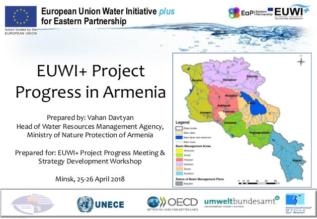 EUWI+ Project Progress in Armenia Prepared by: Vahan Davtyan Head of Water Resources Management Agency, Ministry of Nature...