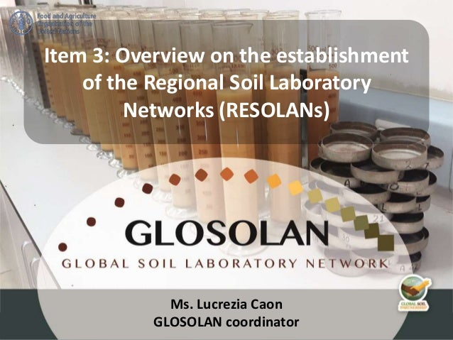 Ms. Lucrezia Caon GLOSOLAN coordinator Item 3: Overview on the establishment of the Regional Soil Laboratory Networks (RES...