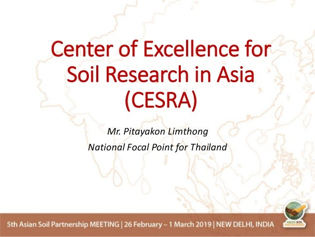 Center of Excellence for Soil Research in Asia (CESRA) Mr. Pitayakon Limthong National Focal Point for Thailand