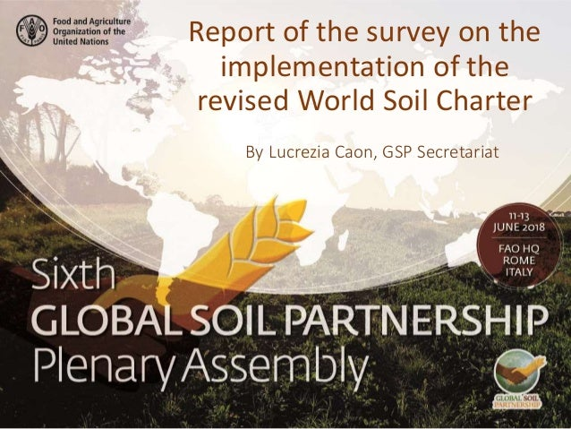 By Lucrezia Caon, GSP Secretariat Report of the survey on the implementation of the revised World Soil Charter