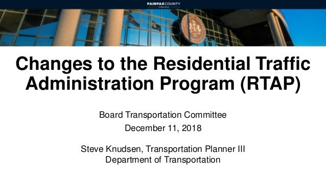 Changes to the Residential Traffic Administration Program (RTAP) Board Transportation Committee December 11, 2018 Steve Kn...