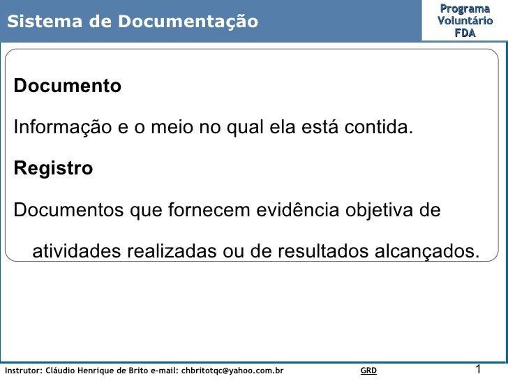 Instrutor: Cláudio Henrique de Brito e-mail: chbritotqc@yahoo.com.br  GRD Programa Voluntário FDA Sistema de Documentação ...