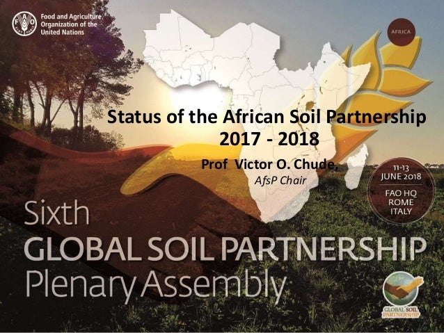 Status of the African Soil Partnership 2017 - 2018 Prof Victor O. Chude, AfsP Chair