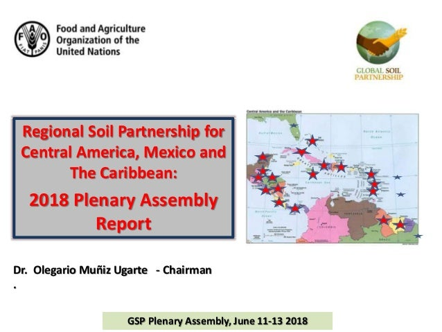 Regional Soil Partnership for Central America, Mexico and The Caribbean: 2018 Plenary Assembly Report Dr. Olegario Muñiz U...
