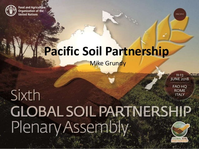 Presenter name Title presentation Pacific Soil Partnership Mike Grundy