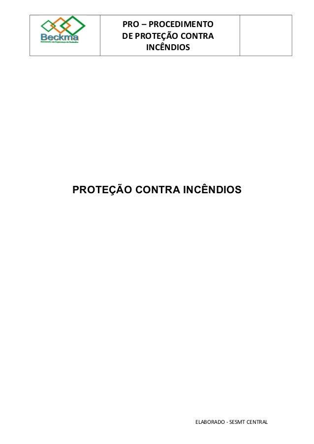 PRO – PROCEDIMENTO  DE PROTEÇÃO CONTRA  INCÊNDIOS  PROTEÇÃO CONTRA INCÊNDIOS  ELABORADO - SESMT CENTRAL