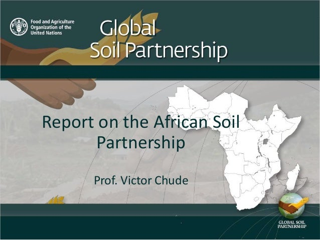 Report on the African Soil Partnership Prof. Victor Chude